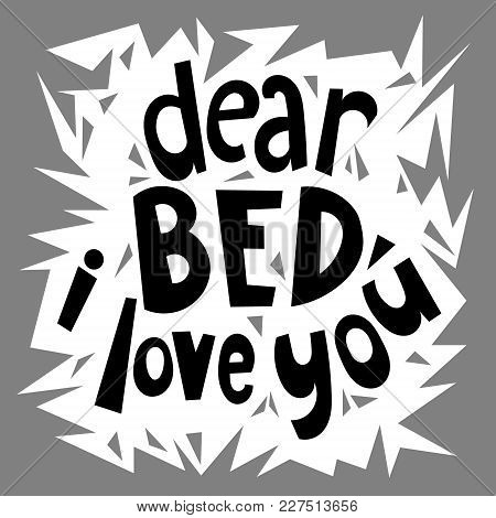 Dear Bed, I Love You. Quote Typographical Background With Unique Hand Drawn Lettering. World Sleep D