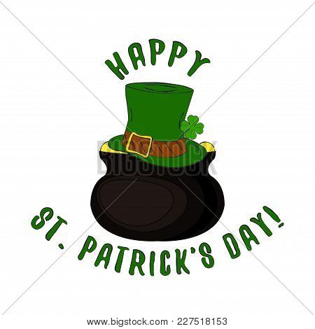 Vector Happy St. Patrick's Day Lettering With Leprechaun Hat And Pot Of Gold. Isolated On White Back