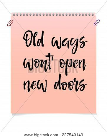 Note Paper With Motivation Text Old Ways Wont Open New Doors, Isolated On White Background, Vector I