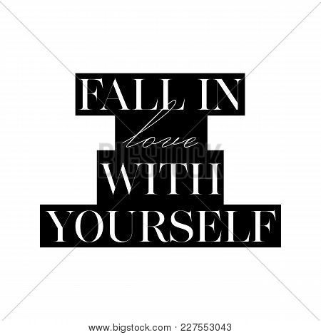 Fall In Love With Yourself Card. Fashion Style Lovely Phrase. Black And White Graphic Ink Illustrati