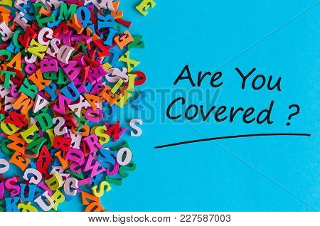 Many Little Alphabets Letters And Inscription - Are You Covered. Insurance Concept.
