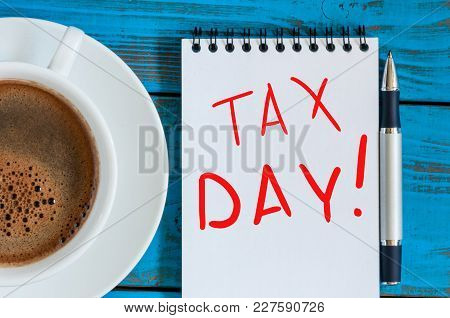 The Inscription Tax Day On The Note Like Notification Of The Need To File Tax Returns, Tax Form.