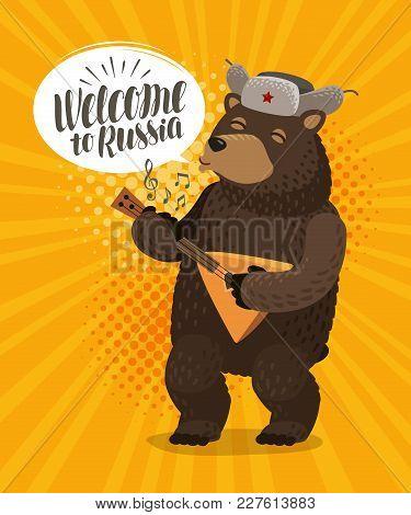 Welcome To Russia, Banner. Happy Russian Bear Plays On Balalaika. Cartoon Vector