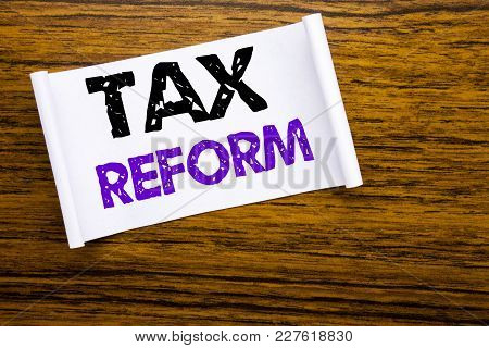 Word, Writing Tax Reform. Business Concept For Government Change In Taxes Written On Sticky Note Pap