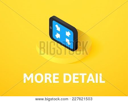 More Detail Icon, Vector Symbol In Flat Isometric Style Isolated On Color Background