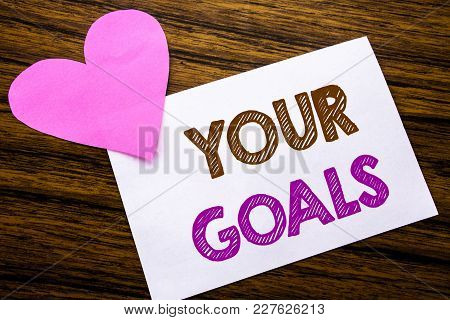 Conceptual Hand Writing Text Showing Your Golas. Concept For Goal Achievement Written On Sticky Note