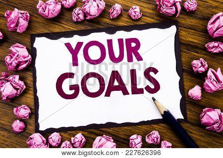 Hand Writing Text Caption Inspiration Showing Your Golas. Business Concept For Goal Achievement Writ