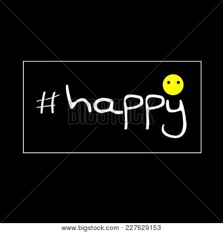 Stylish Inscription For T-shirts, Word Of Happiness From Hashtag. Background For Clothes. Vector Ima