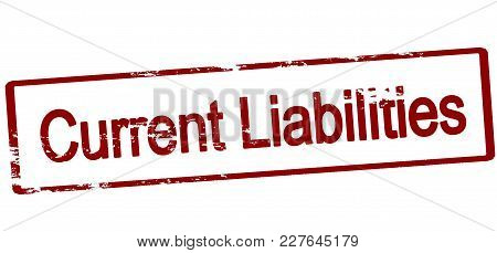 Rubber Stamp With Text Current Liabilities Inside, Vector Illustration