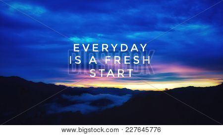 Motivational And Inspirational Quotes - Everyday Is A Fresh Start. With Vintage Styled Background.