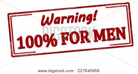 Rubber Stamp With Text Warning One Hundred Percent For Men Inside, Vector Illustration