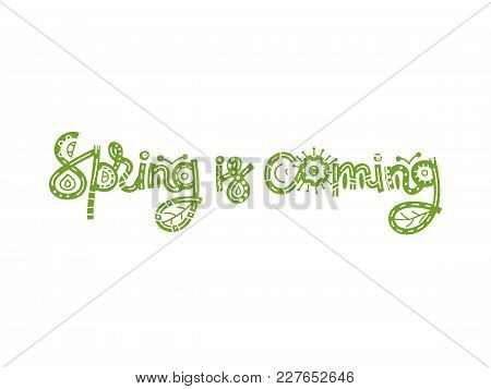 Spring Is Coming. Cute Creative Hand Drawn Lettering. Freehand Style. Doodle. Letters With Ornament.