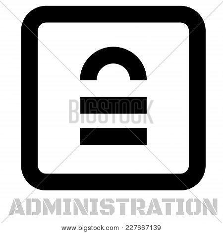 Administration Conceptual Graphic Icon. Design Language Element, Graphic Sign.