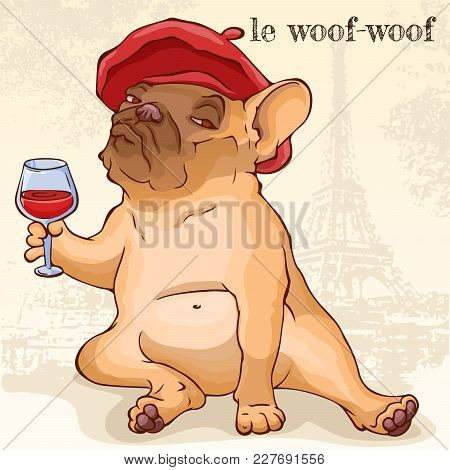 French Bulldog In Red Beret Sitting With A Glass Of Red Wine Front Of Eiffel Tower. Cartoon Vector C