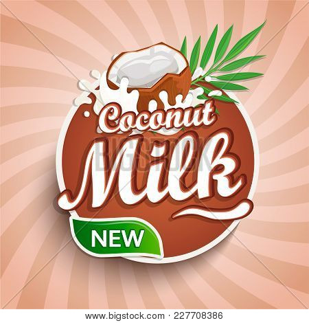 Logo, Label Of Fresh Coconut Milk On Sunburst Background. Milky Splashing With Drops From Falling De