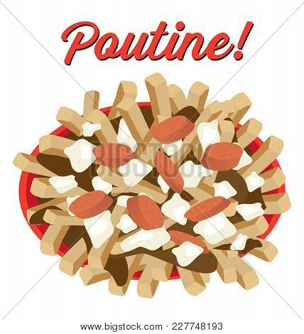 Poutine Meal Illustration Vector With Sausages Topping Poutine Is A Canadian Dish With French Fries