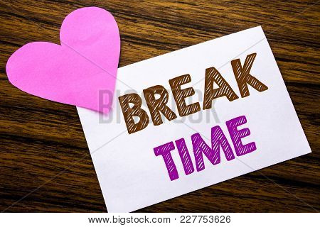 Conceptual Hand Writing Text Showing Break Time. Concept For Stop Pause From Work Workshop Written O