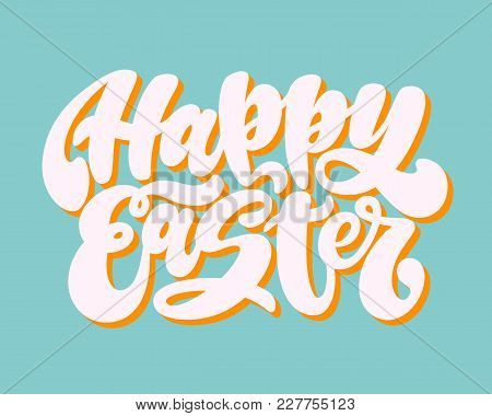 Happy Easter. Handwritten Lettering Phrase With 3d Shadow. Graffiti Calligraphic Written Style. Holi