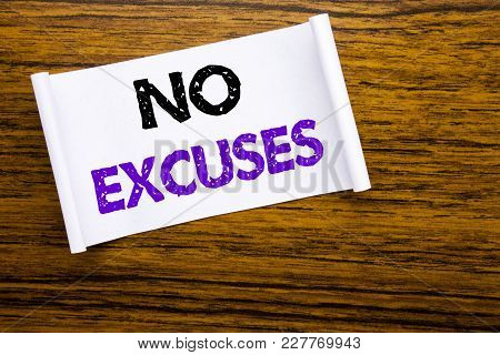 Word, Writing No Excuses. Business Concept For Stop Ban For Excuse Written On Sticky Note Paper On W