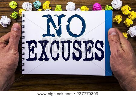 Writing Text Showing No Excuses. Business Concept For Stop Ban For Excuse Written Notepad Notebook B