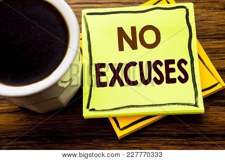 Handwritten Text Showing No Excuses. Business Concept For Stop Ban For Excuse Written On Sticky Note