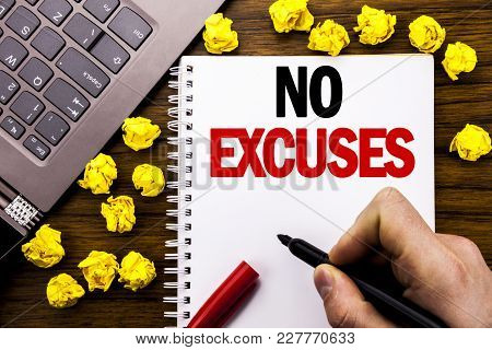 Conceptual Hand Writing Text Caption No Excuses. Business Concept For Stop Ban For Excuse Written On