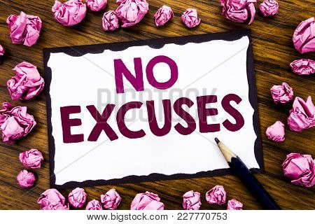 Hand Writing Text Caption Inspiration Showing No Excuses. Business Concept For Stop Ban For Excuse W