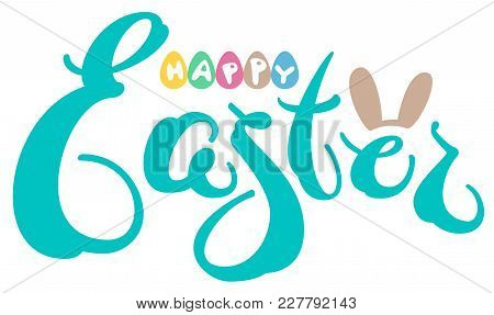 Happy Easter Text Greeting Card. Colored Eggs And Rabbit Ears. Isolated On White Vector Cartoon Illu