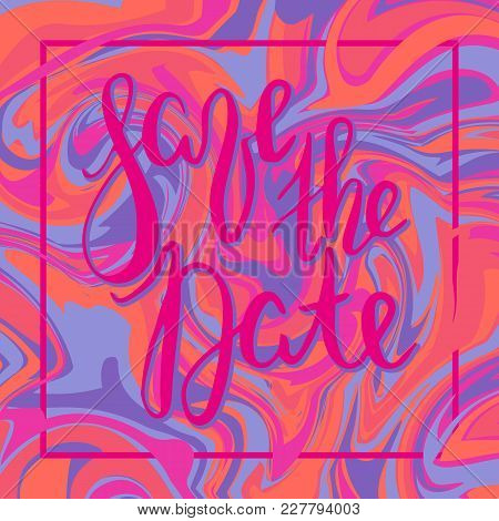 Lettering Message, Quote Save The Date, Hand Drawn Inscription With Brush Pen, Inc. Vector. Modern P