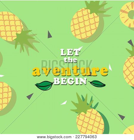 Let The Aventure Begin Pineapple Green Background Vector Image