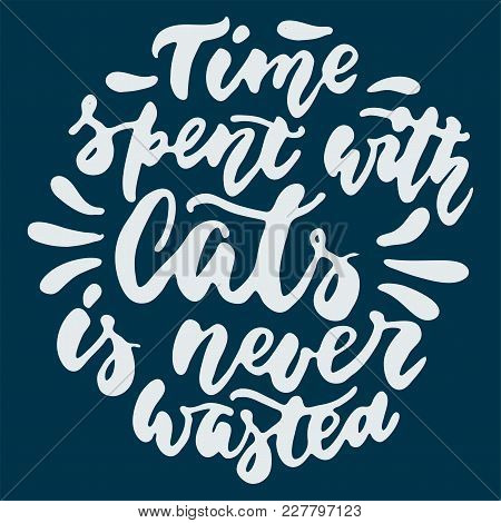 Time Spent With Cats Is Never Wasted - Hand Drawn Lettering Phrase For Animal Lovers On The Dark Blu