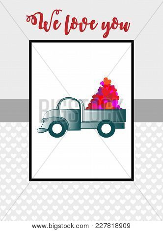 We Love You. Greeting Card With A Truck Carrying A Hearts.