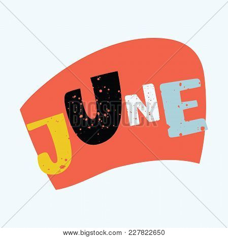 Vector Cartoon Illustration Of Hand Drawn Typography Lettering Word June Isolated On The White Backg