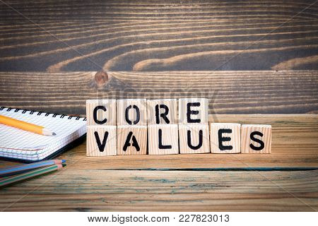 Core Values. Wooden Letters On The Office Desk, Informative And Communication Background.