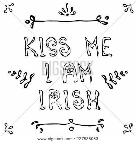 Kiss I Am Irish Lerrering. Saint Patriks Day Card. Outline. Savoyar Doodle Style