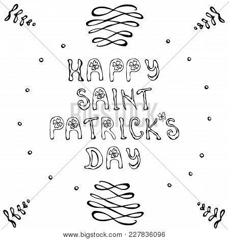 ' Happy Saint Patrick's Day'. Hand Drawn St. Patrick's Day Lettering Outline Typography For Postcard