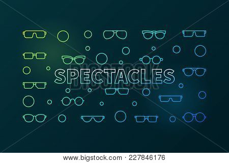 Spectacles Colorful Horizontal Linear Illustration. Vector Modern Banner Made With Glasses And Eyegl
