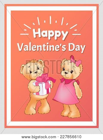 Happy Valentines Day Poster With Two Bears Male Teddy Going To Present Gift Box Decorated By Holiday