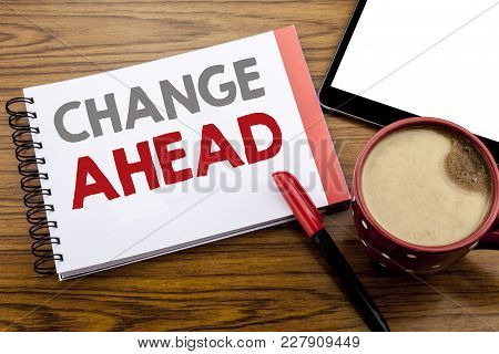 Handwriting Announcement Text Showing Change Ahead Red Word. Business Concept For Future Changes Wri