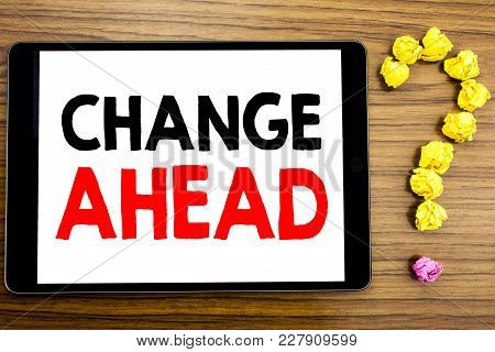 Writing Text Showing Change Ahead Red Word. Business Concept For Future Changes Written On Tablet Co