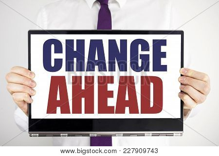 Word, Writing Change Ahead Red Word. Business Concept For Future Changes Written On Tablet Laptop Ho