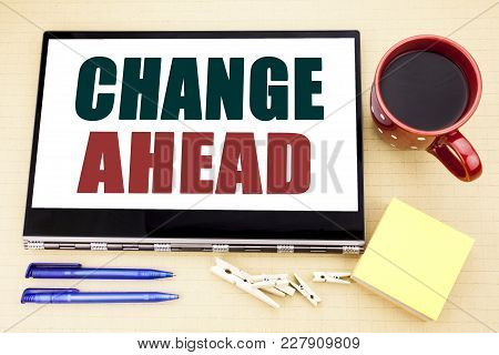 Hand Writing Text Caption Inspiration Showing Change Ahead Red Word. Business Concept For Future Cha