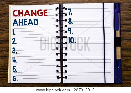 Writing Text Showing Change Ahead Red Word. Business Concept For Future Changes Written On Notebook