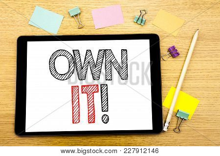 Writing Text Showing Own It Exclamation. Business Concept For Ownership Control Written On Tablet, W