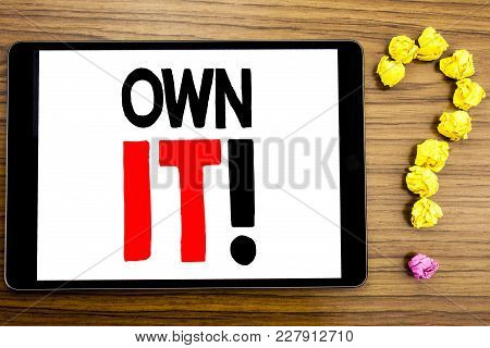 Writing Text Showing Own It Exclamation. Business Concept For Ownership Control Written On Tablet Co