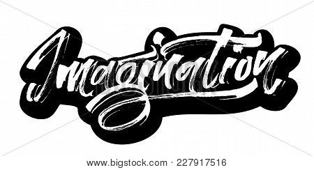Imagination. Sticker. Modern Calligraphy Hand Lettering For Silk Screen Printing