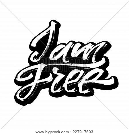 I Am Free. Sticker. Modern Calligraphy Hand Lettering For Silk Screen Printing