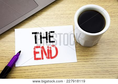 Handwriting Announcement Text Showing The End. Business Concept For End Finish Close Written On Note