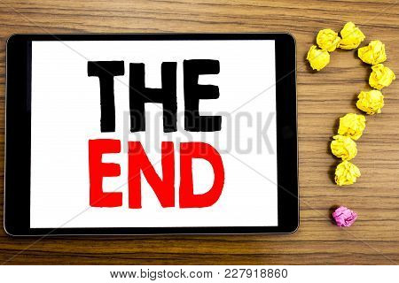 Writing Text Showing The End. Business Concept For End Finish Close Written On Tablet Computer On Wo