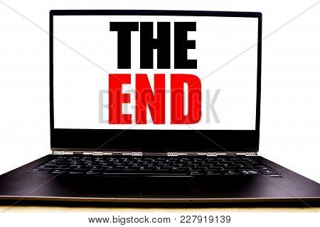 Handwritten Text Showing The End. Business Concept Writing For End Finish Close Written On Monitor F